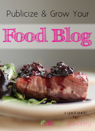 Publicize Your Food Blog | Life As A Strawberry
