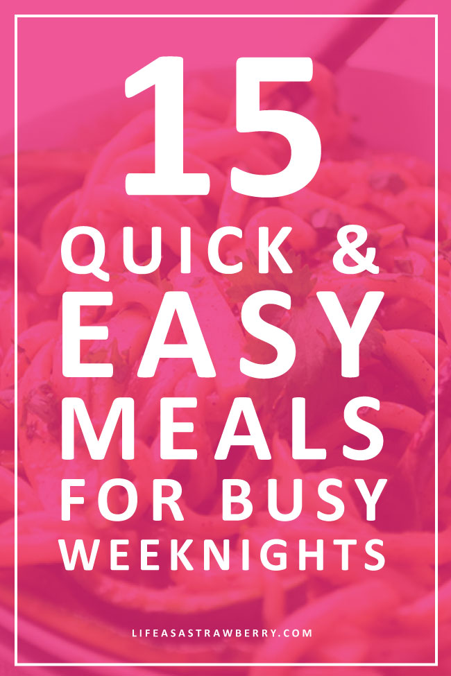 15 Quick And Easy Weeknight Meals Life As A Strawberry