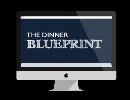 The dinner blueprint